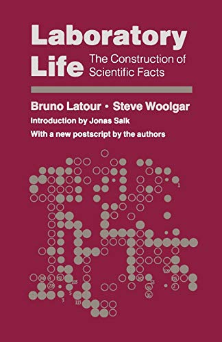 Laboratory Life: The Construction of Scientific Facts,: Latour, Bruno; Woolgar,