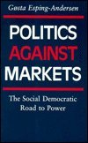 9780691028422: Politics against Markets: The Social Democratic Road to Power (Princeton Legacy Library)