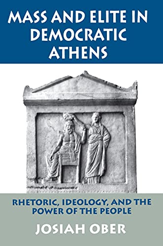 9780691028644: Mass and Elite in Democratic Athens: Rhetoric, Ideology, and the Power of the People