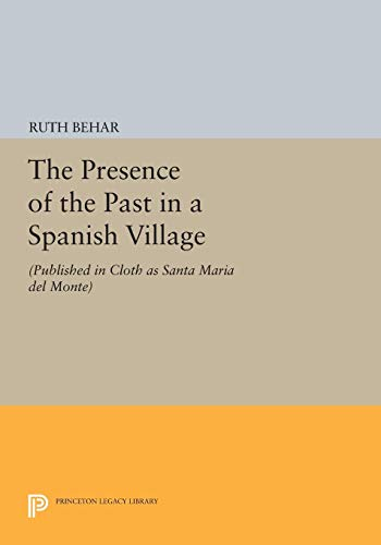 9780691028668: The Presence of the Past in a Spanish Village: (Published in cloth as Santa Maria del Monte) (Princeton Legacy Library)