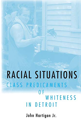 9780691028859: Racial Situations: Class Predicaments of Whiteness in Detroit