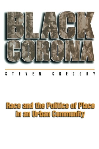 9780691029368: Black Corona: Race and the Politics of Place in an Urban Community