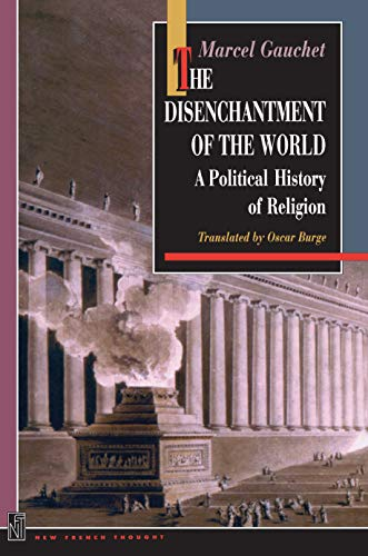 The Disenchantment of the World: A Political History of Religion (New French Thought Series): ...