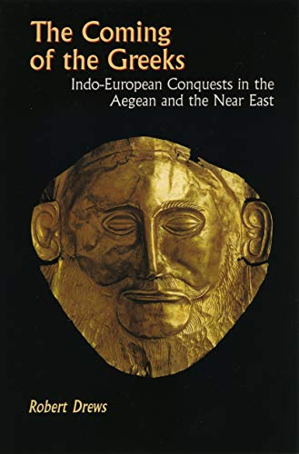 9780691029511: The Coming of the Greeks: Indo-European Conquests in the Aegean and the Near East (Princeton Paperbacks)