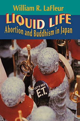 Liquid Life: Abortion and Buddhism in Japan: William R. LaFleur