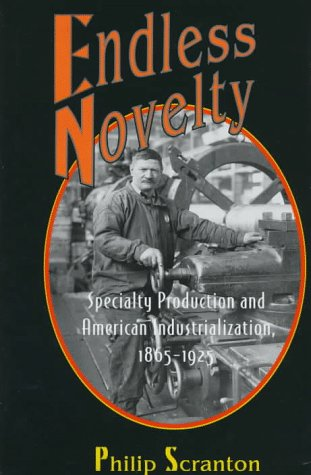9780691029733: Endless Novelty: Specialty Production and American Industrialization, 1865-1925