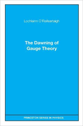 9780691029788: The Dawning of Gauge Theory