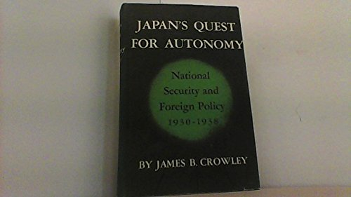 9780691030319: Japan's Quest for Autonomy: National Security and Foreign Policy, 1930-1938 (Princeton Legacy Library)