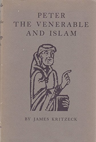 Peter the Venerable and Islam (Princeton Studies on the Near East): Kritzeck, James Aloysius