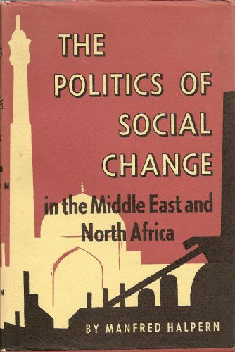The Politics of Social Change in the Middle East and North Africa (Princeton Legacy Library): ...
