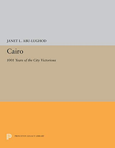 Cairo: 1001 Years of the City Victorious Abu-Lughod, Janet L.