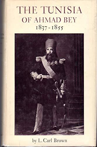 The Tunisia of Ahmad Bey, 1837-1855.: L. Carl Brown.