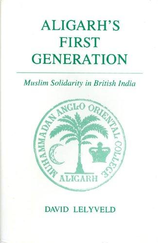 9780691031125: Aligarh's First Generation: Muslim Solidarity in British India