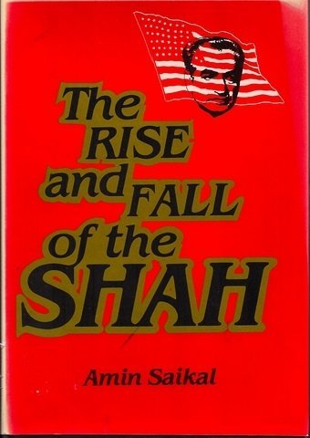 The Rise and Fall of the Shah: Saikal, Amin
