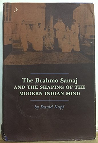 9780691031255: The Brahmo Samaj and the Shaping of the Modern Indian Mind (Princeton Legacy Library)