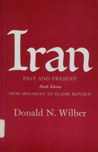 Iran, Past and Present: From Monarchy to: Wilber, Donald Newton