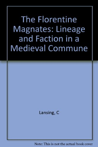 Florentine Magnates, The: Lineage And Faction In A Medieval Commune: Lansing, Carol