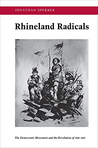 9780691031729: Rhineland Radicals: The Democratic Movement and the Revolution of 1848-1849