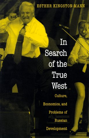 In Search of the True West : Culture, Economics, and Problems of Russian Development: Kingston-Mann...