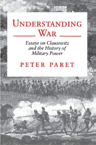 9780691031996: Understanding War: Essays on Clausewitz and the History of Military Power