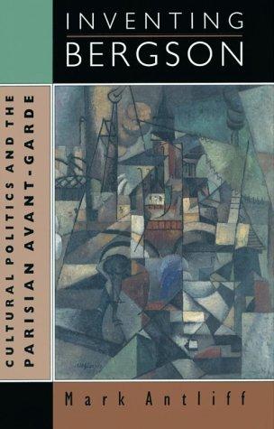 Inventing Bergson: Cultural Politics and the Parisian: Antliff Mark