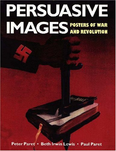 Persuasive Images: Posters of War and Revolution from the Hoover Institution Archives: Paret, Peter...