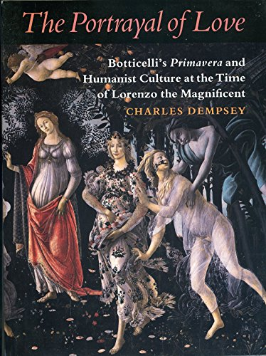 9780691032078: The Portrayal of Love: Botticelli's Primavera and Humanist Culture at the Time of Lorenzo the Magnificent