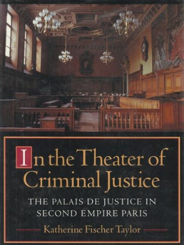 9780691032146: In the Theater of Criminal Justice: The Palais De Justice in Second Empire Paris (Princeton Series in 19th Century Art, Culture, and Society)