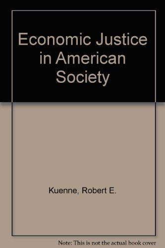 Economic Justice in American Society: Kuenne, Robert E.