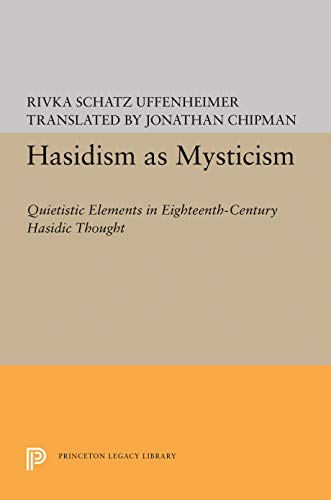 Hasidism as Mysticism: Quietistic Elements in Eighteenth-Century Hasidic Thought (Princeton Legac...