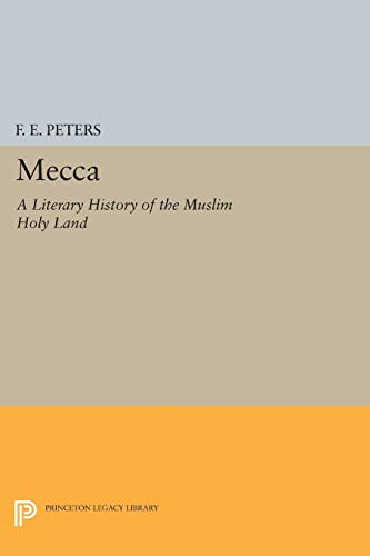 9780691032672: Mecca: A Literary History of the Muslim Holy Land