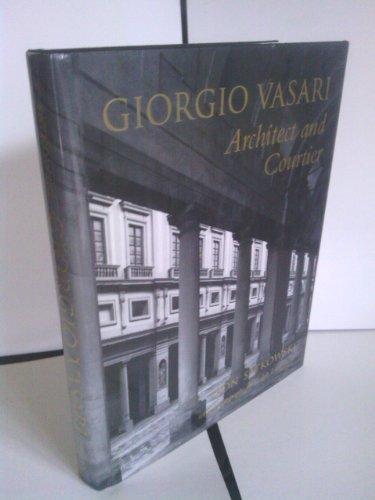 Giorgio Vasari : Architect and Courtier: Leon Satkowski