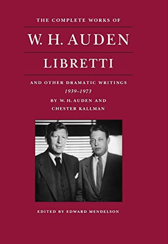 Libretti, and Other Dramatic Writings by W.H. Auden, 1939 - 1973. Edited by Edward Mendelson: AUDEN...