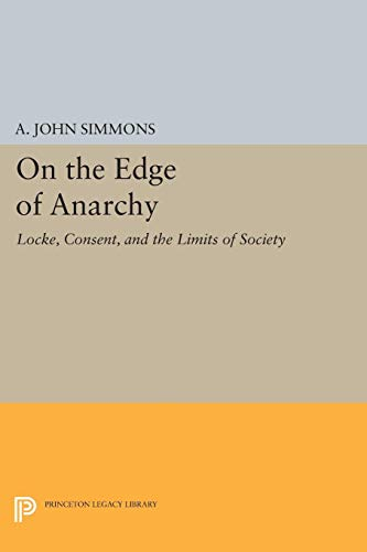 On the Edge of Anarchy: Locke, Consent, and the Limits of Society (Princeton Legacy Library): ...