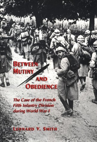 9780691033044: Between Mutiny and Obedience: The Case of the French Fifth Infantry Division during World War I (Princeton Legacy Library)