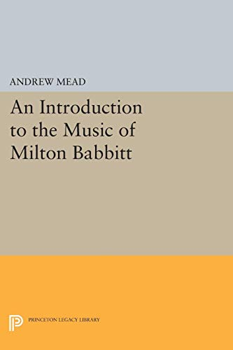 An Introduction to the Music of Milton Babbitt: Mead, Andrew