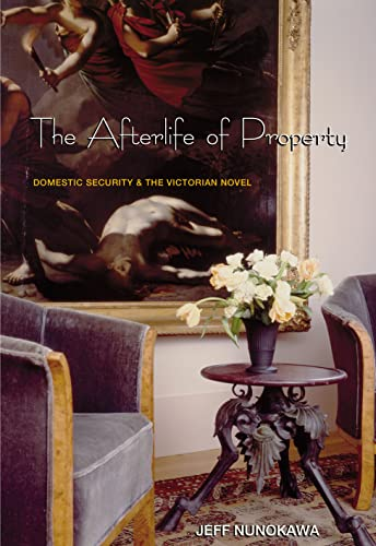 9780691033204: The Afterlife of Property: Domestic Security and the Victorian Novel