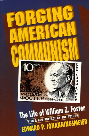 9780691033310: Forging American Communism: The Life of William Z. Foster (Princeton Legacy Library)