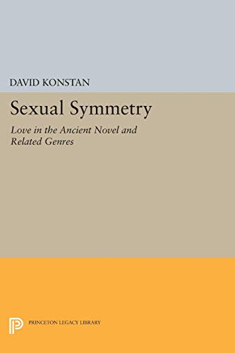 9780691033419: Sexual Symmetry: Love in the Ancient Novel and Related Genres (Princeton Legacy Library)