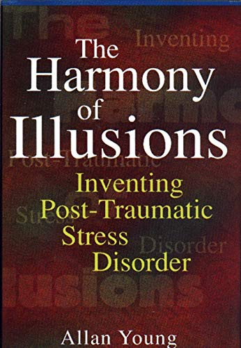 9780691033525: The Harmony of Illusions: Inventing Post-Traumatic Stress Disorder