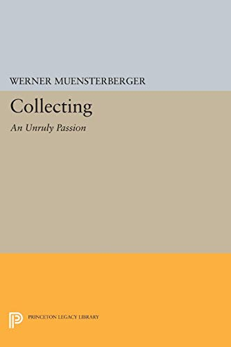 Collecting : An Everyday Passion : Psychological Perspectives: Werner Muensterberger