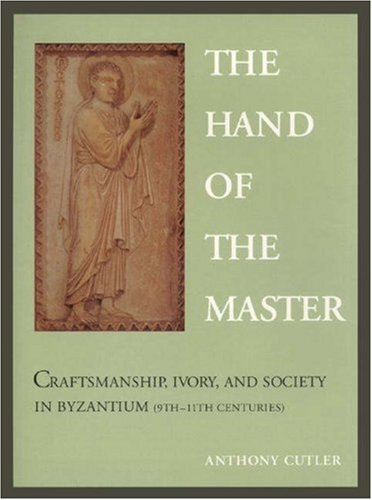 9780691033662: The Hand of the Master: Craftsmanship, Ivory, and Society in Byzantium: Craftsmanship, Ivory, and Society in Byzantium (9th-11th Centuries)