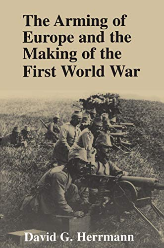 9780691033747: The Arming of Europe and the Making of the First World War (Princeton Studies in International History and Politics)