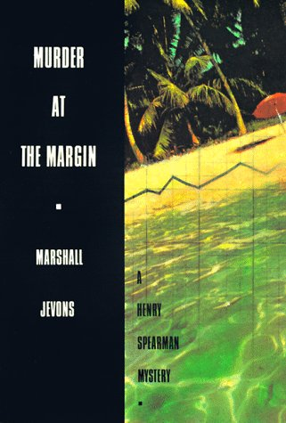 Murder at the Margin: A Henry Spearman Mystery: Jevons, Marshall