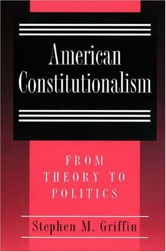 9780691034041: American Constitutionalism: From Theory to Politics