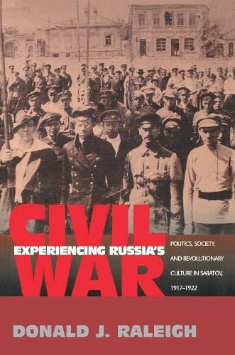 9780691034331: Experiencing Russia's Civil War: Politics, Society, and Revolutionary Culture in Saratov, 1917-1922