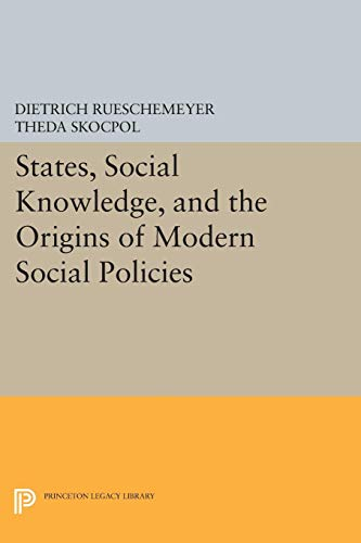 9780691034447: States, Social Knowledge, and the Origins of Modern Social Policies
