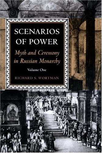 9780691034843: Scenarios of Power: Myth and Ceremony in Russian Monarchy: Volume One: From Peter the Great to the Death of Nicholas I: Myth and Ceremony in the ... the Harriman Institute, Columbia University)