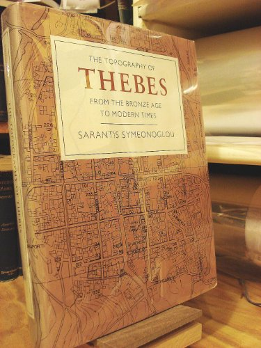 Topography of Thebes from the Bronze Age to Modern Times: Symeonoglou, Sarantis