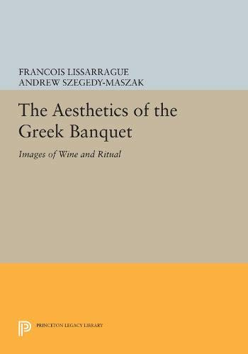 Aesthetics of the Greek Banquet: Images of Wine and Ritual.: LISSARRAGUE, Francois.